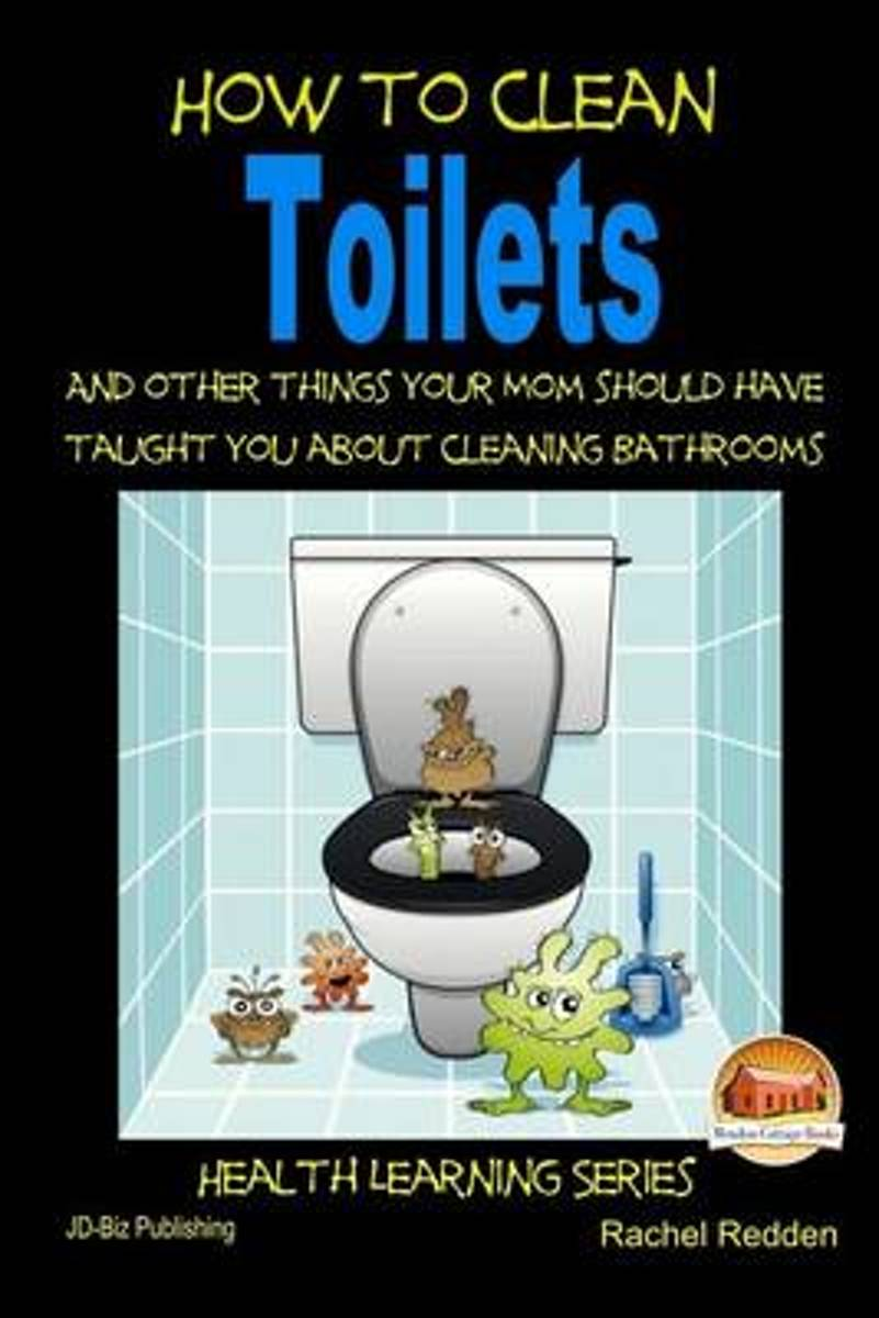 How to Clean Toilets - And Other Things Your Mom Should Have Taught You about Cleaning Bathrooms