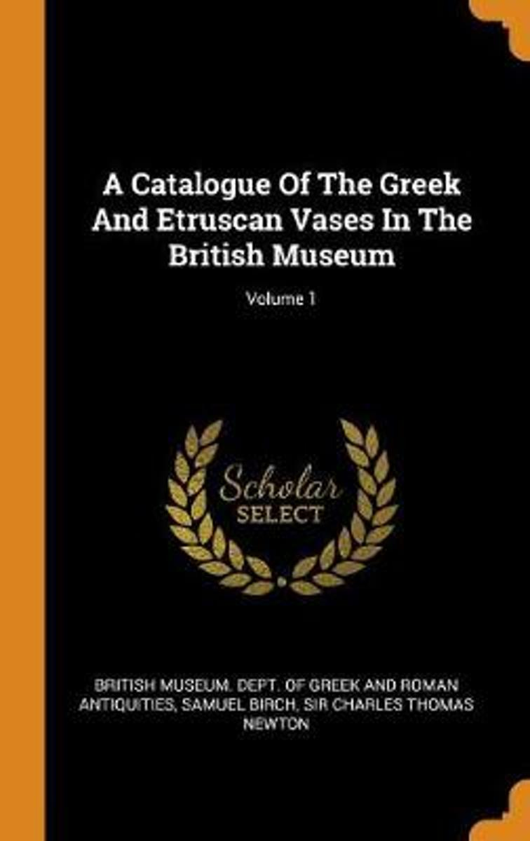 A Catalogue of the Greek and Etruscan Vases in the British Museum; Volume 1