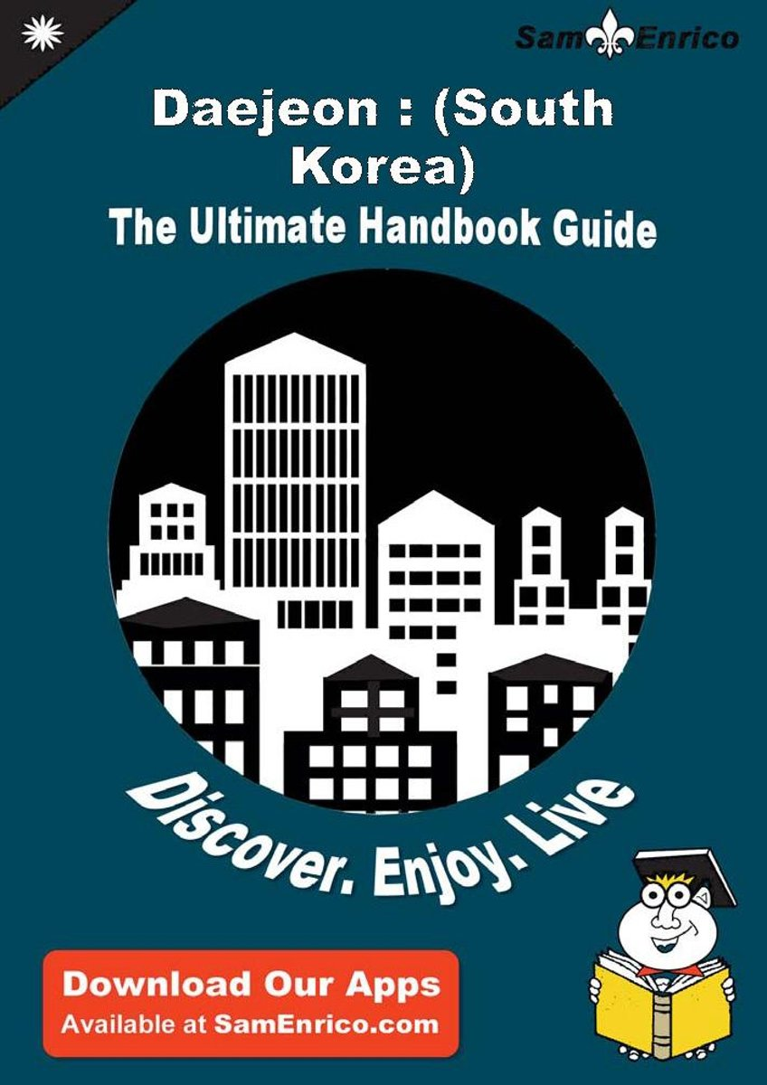 Ultimate Handbook Guide to Daejeon : (South Korea) Travel Guide