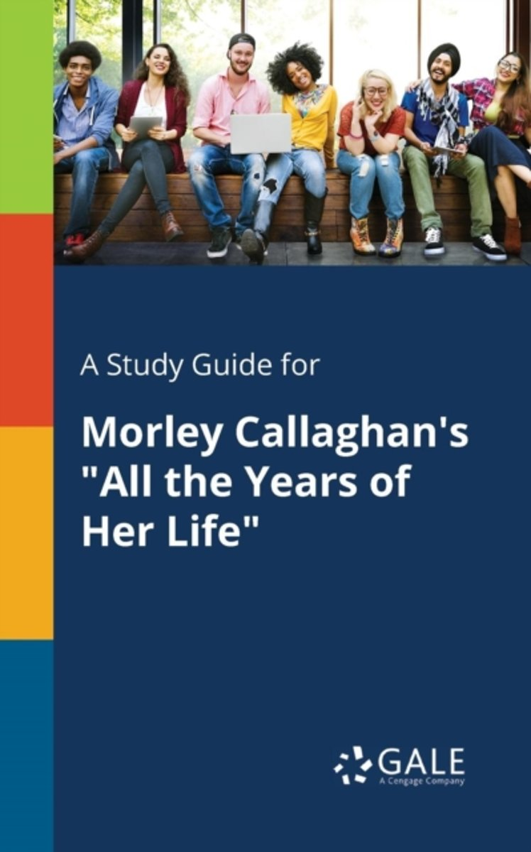 A Study Guide for Morley Callaghan's All the Years of Her Life