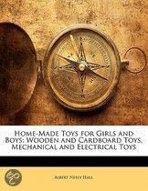 Home-Made Toys For Girls And Boys: Wooden And Cardboard Toys, Mechanical And Electrical Toys