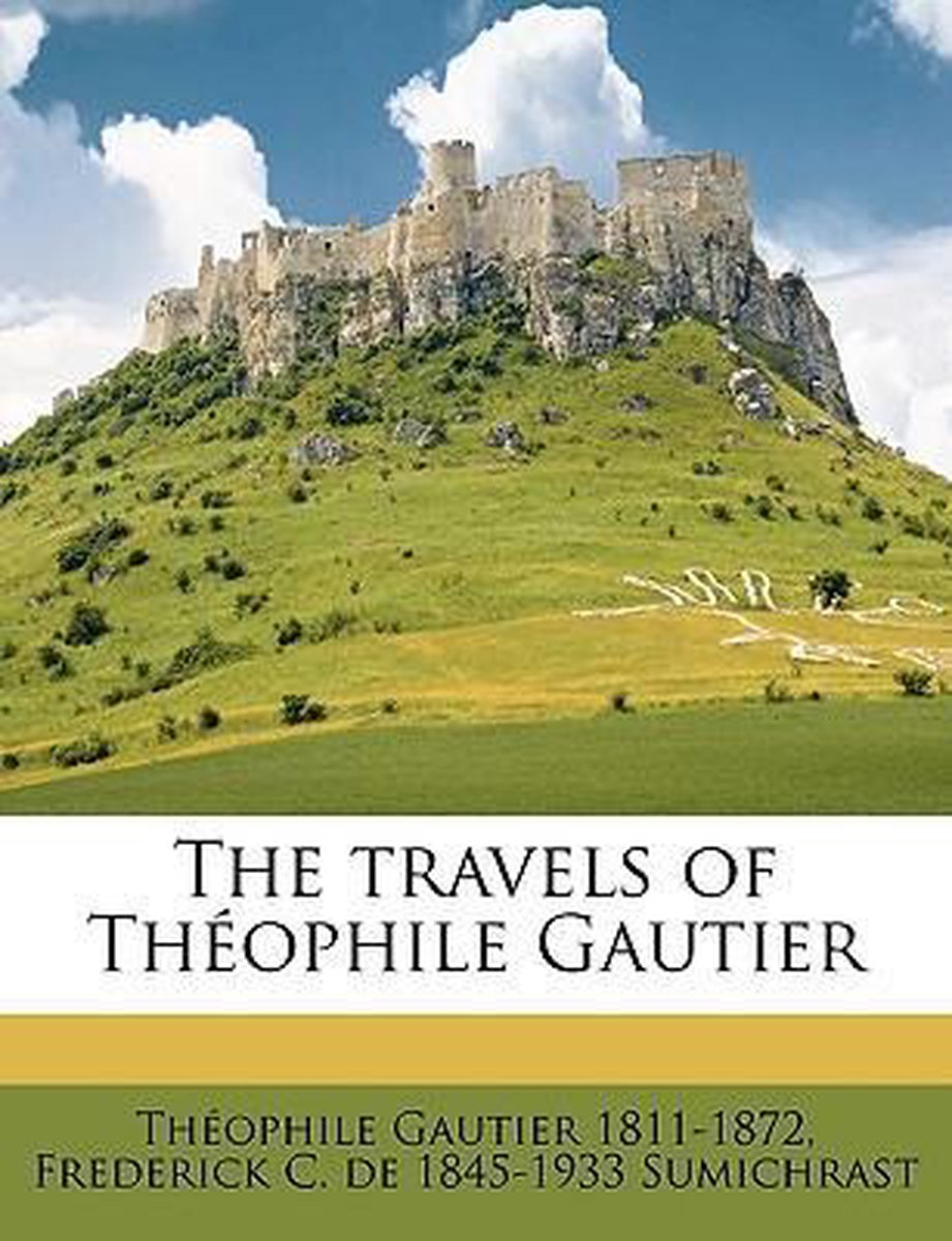 The Travels of Th Ophile Gautier Volume 1