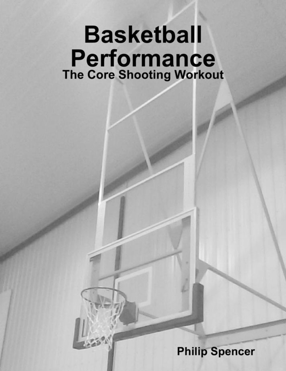 Basketball Performance: The Core Shooting Workout