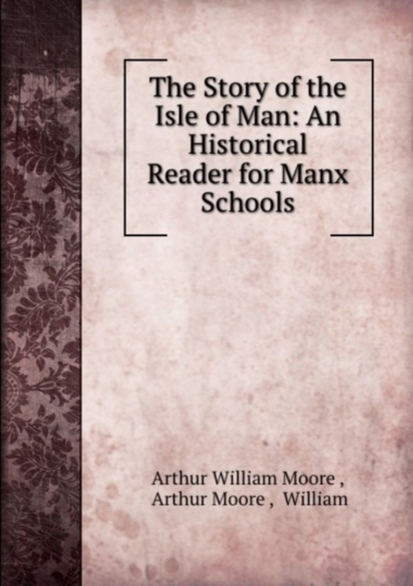 The Story of the Isle of Man: an Historical Reader for Manx Schools