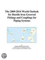 The 2009-2014 World Outlook for Ductile Iron Grooved Fittings and Couplings for Piping Systems