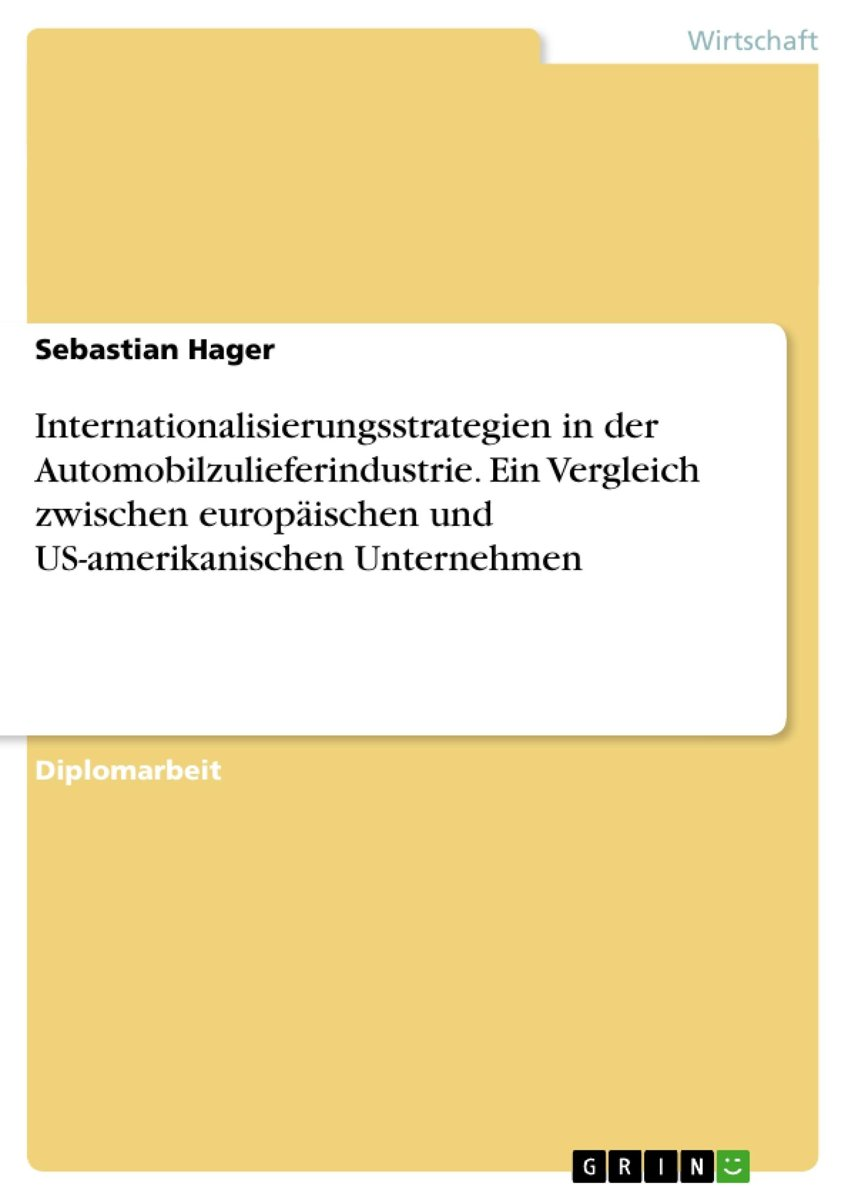 Internationalisierungsstrategien in der Automobilzulieferindustrie. Ein Vergleich zwischen europäischen und US-amerikanischen Unternehmen
