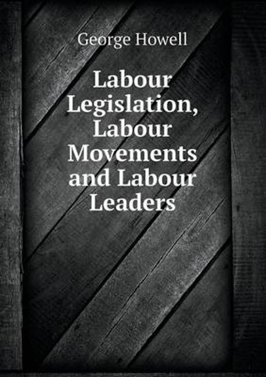 Labour Legislation, Labour Movements and Labour Leaders