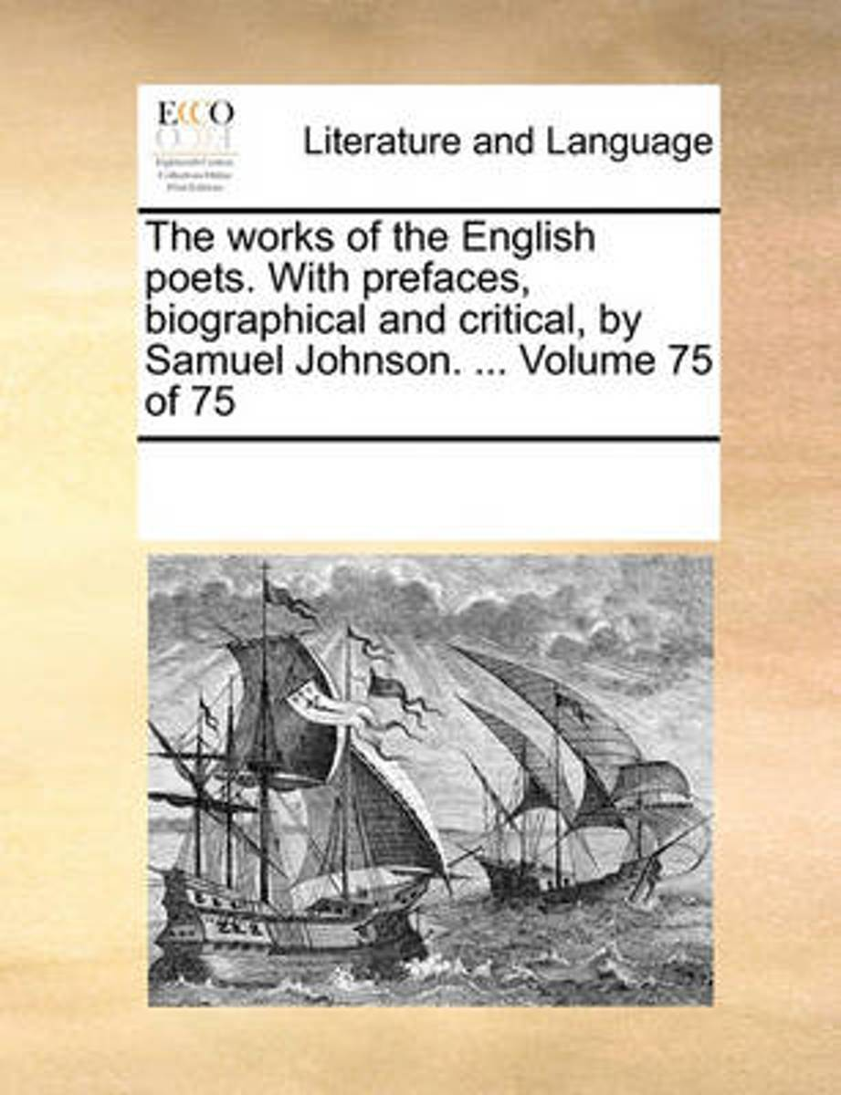 The Works of the English Poets. with Prefaces, Biographical and Critical, by Samuel Johnson. ... Volume 75 of 75