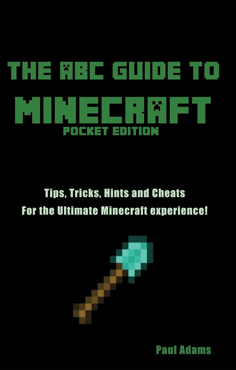 The ABC Guide to Minecraft: Tips Tricks and Cheats for the Ultimate Minecraft Experience
