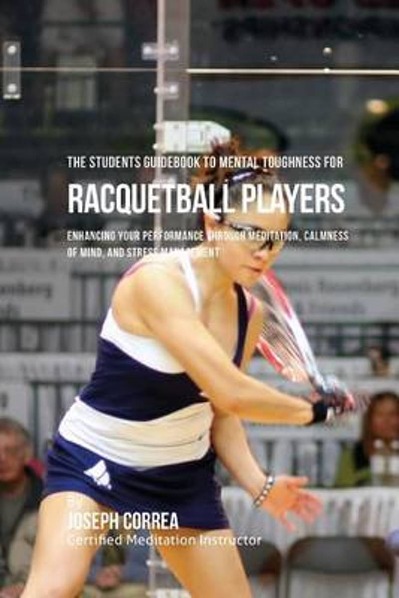 The Students Guidebook to Mental Toughness for Racquetball Players