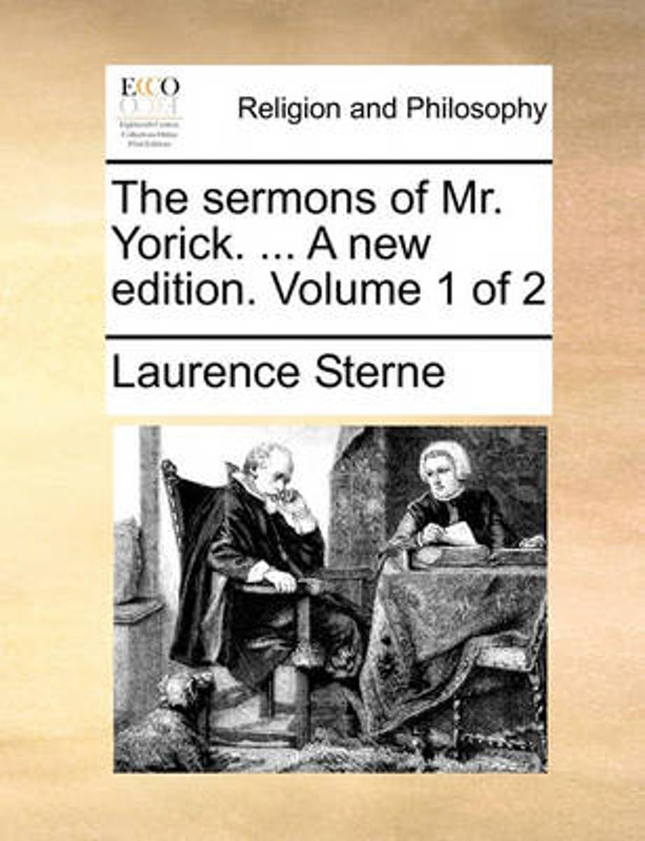 The Sermons of Mr. Yorick. ... a New Edition. Volume 1 of 2