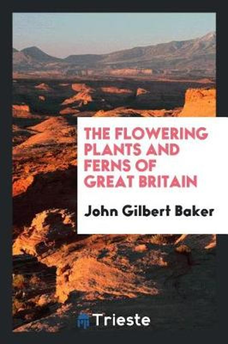 The Flowering Plants and Ferns of Great Britain