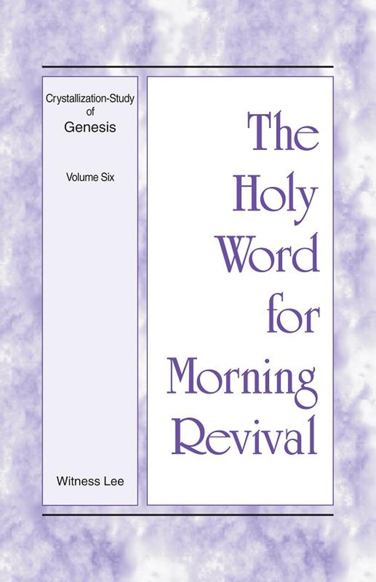 The Holy Word for Morning Revival - Crystallization-study of Genesis Volume 6