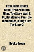 Pixar Films (Study Guide): Pixar Feature Films, Toy Story, Wall-E, Up, Ratatouille, Cars, The Incredibles, A Bug's Life, Toy Story 2