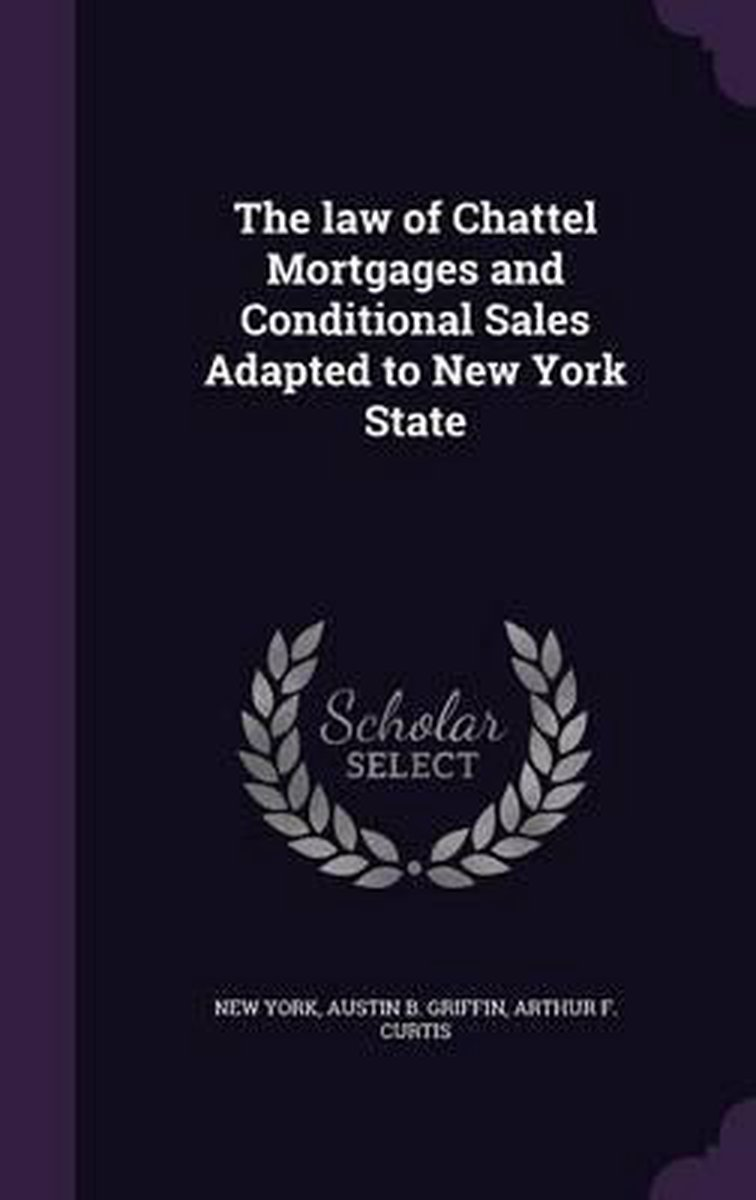 The Law of Chattel Mortgages and Conditional Sales Adapted to New York State