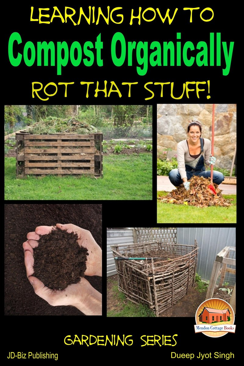 Rot That Stuff!: Learning How to Compost Organically