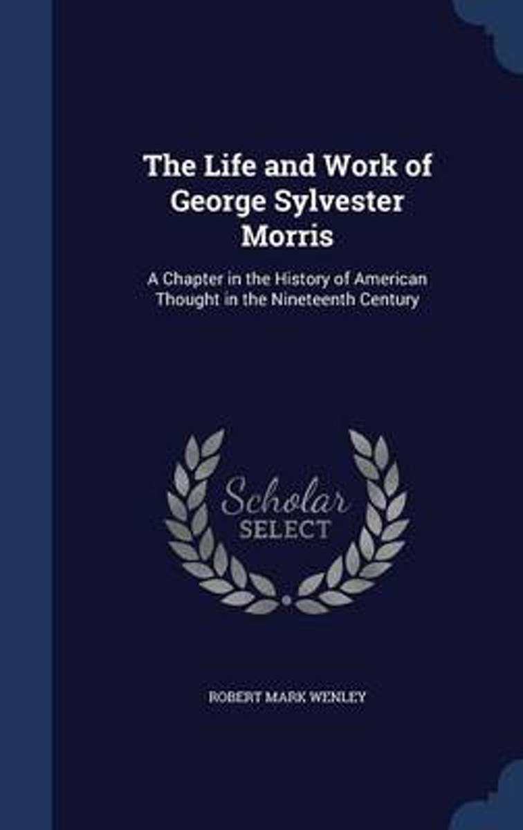 The Life and Work of George Sylvester Morris