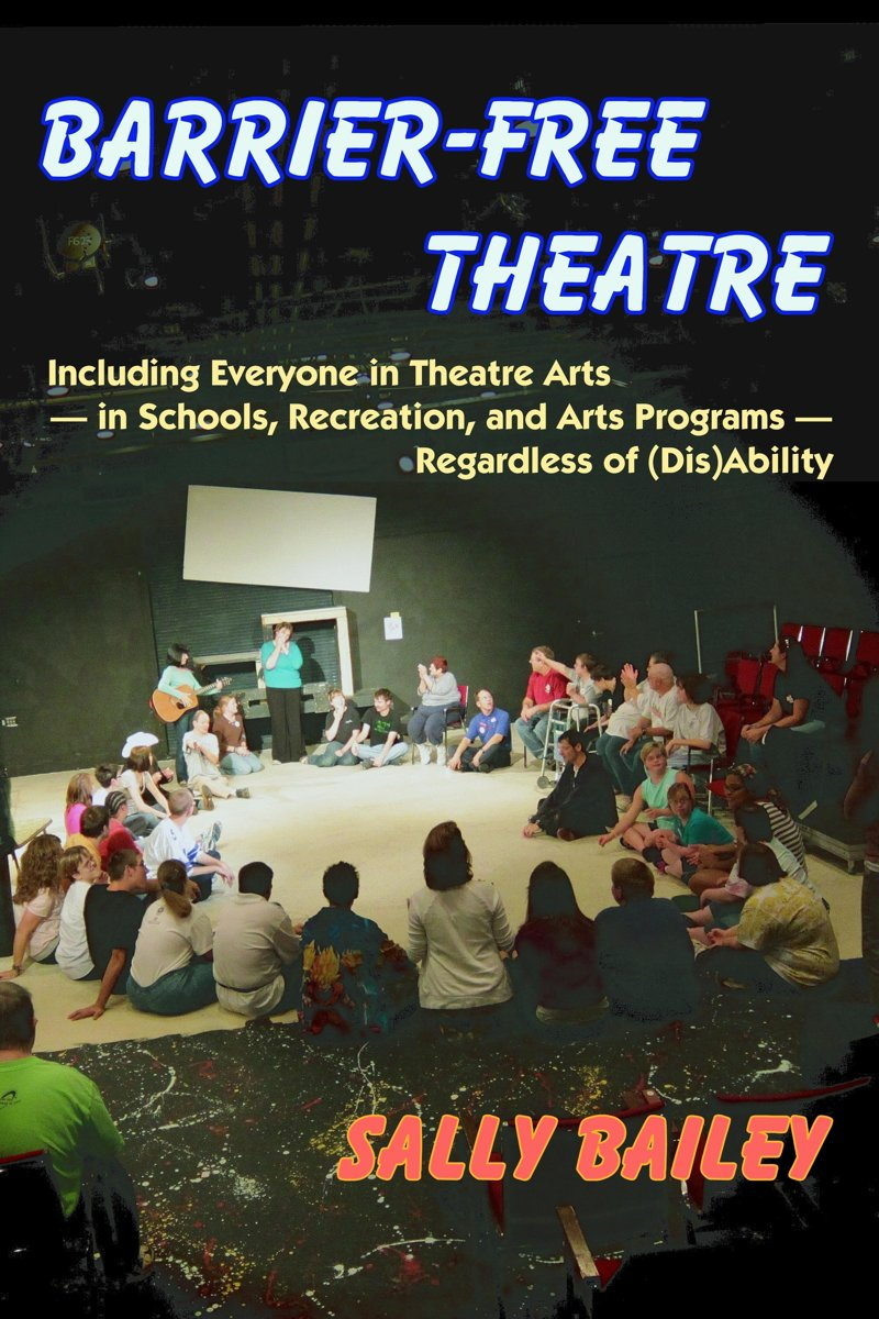 Barrier-Free Theatre: Including Everyone in Theatre Arts — in Schools, Recreation, and Arts Programs — Regardless of (Dis)Ability