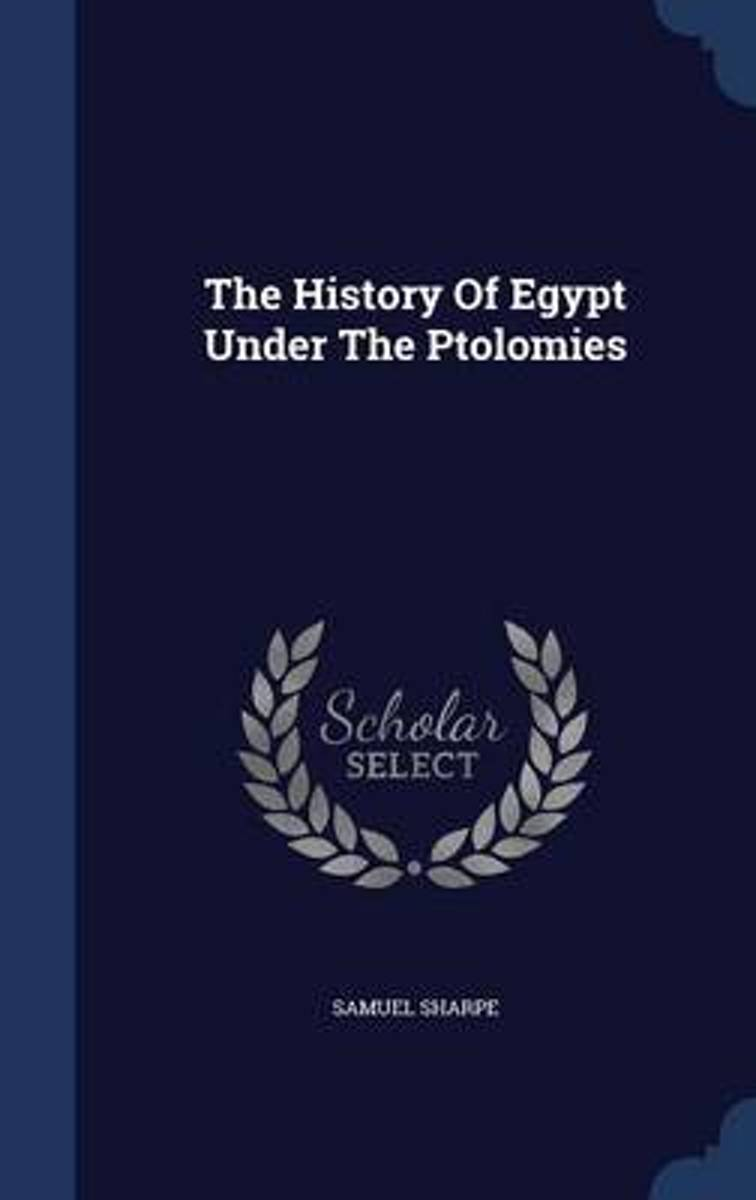 The History of Egypt Under the Ptolomies