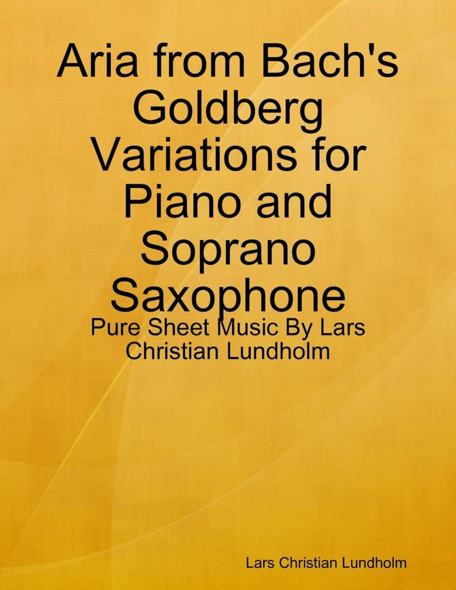Aria from Bach's Goldberg Variations for Piano and Soprano Saxophone - Pure Sheet Music By Lars Christian Lundholm