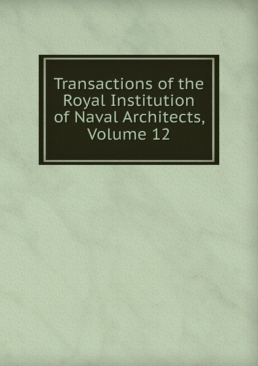 Transactions of the Royal Institution of Naval Architects, Volume 12