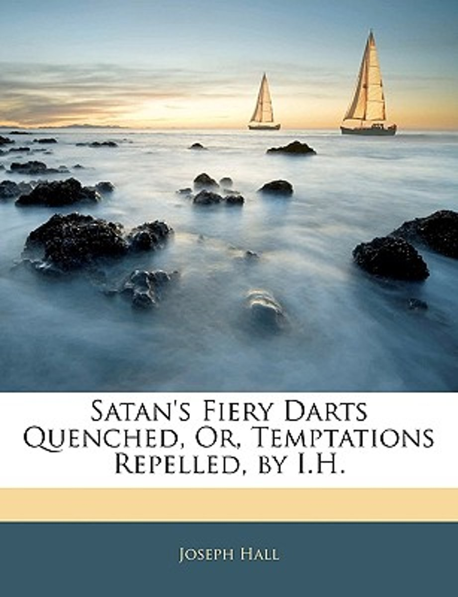 Satan's Fiery Darts Quenched, Or, Temptations Repelled, by I.H.