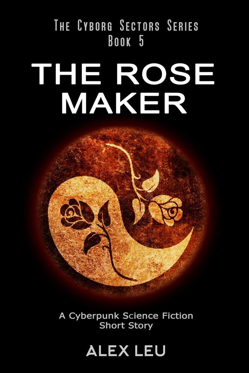 The Rose Maker: A Cyberpunk Science Fiction Short Story