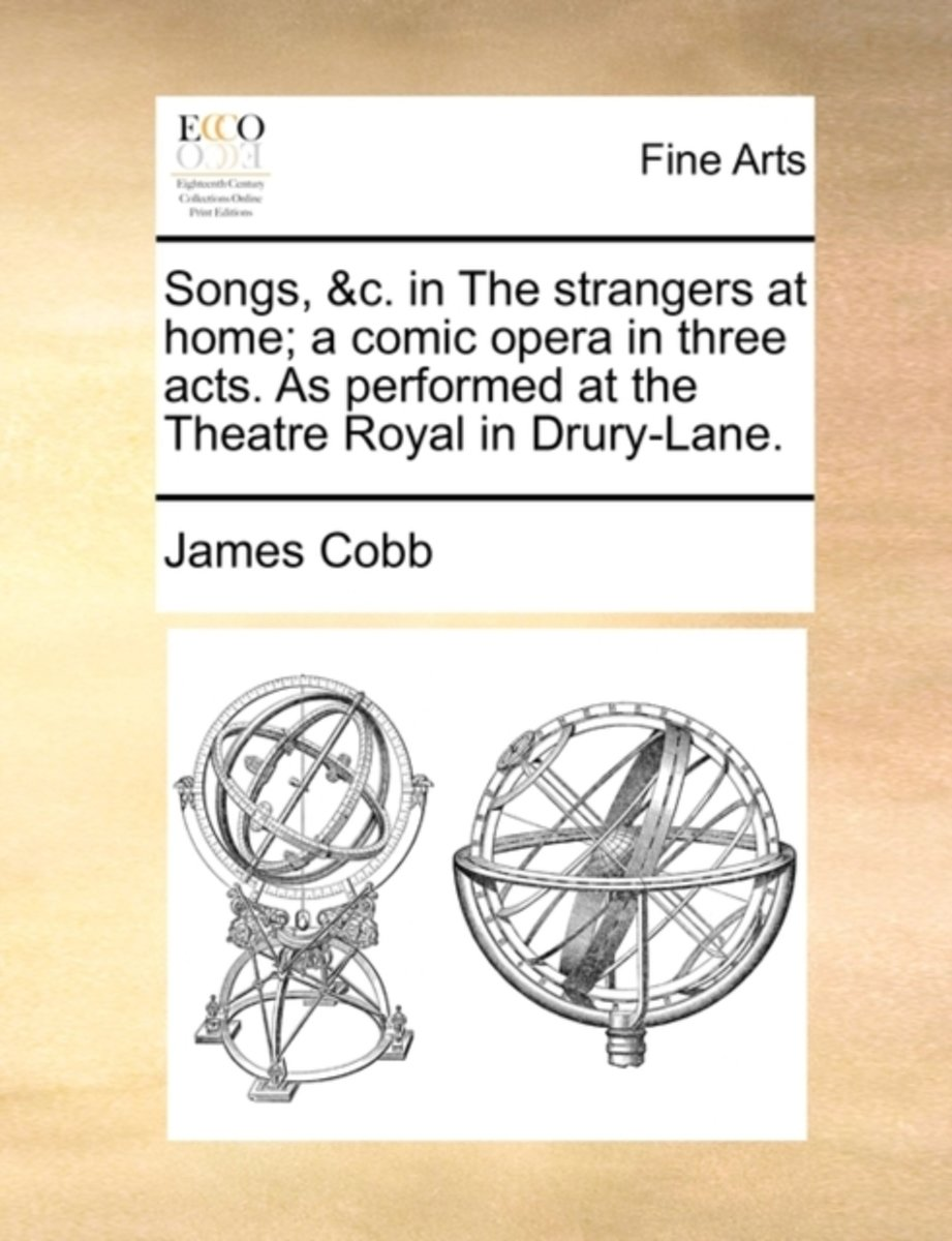 Songs, &C. in the Strangers at Home; A Comic Opera in Three Acts. as Performed at the Theatre Royal in Drury-Lane.
