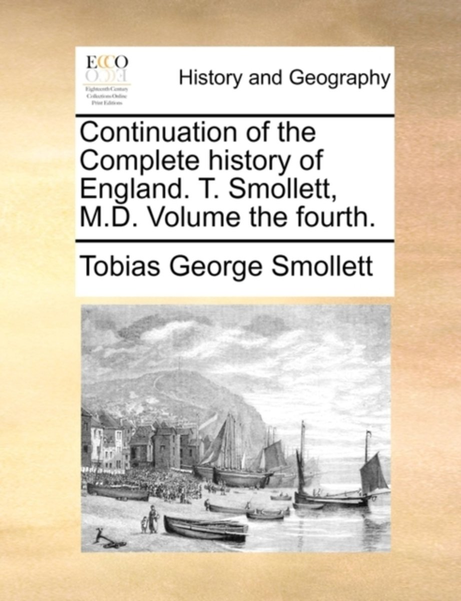 Continuation of the Complete History of England. T. Smollett, M.D. Volume the Fourth.