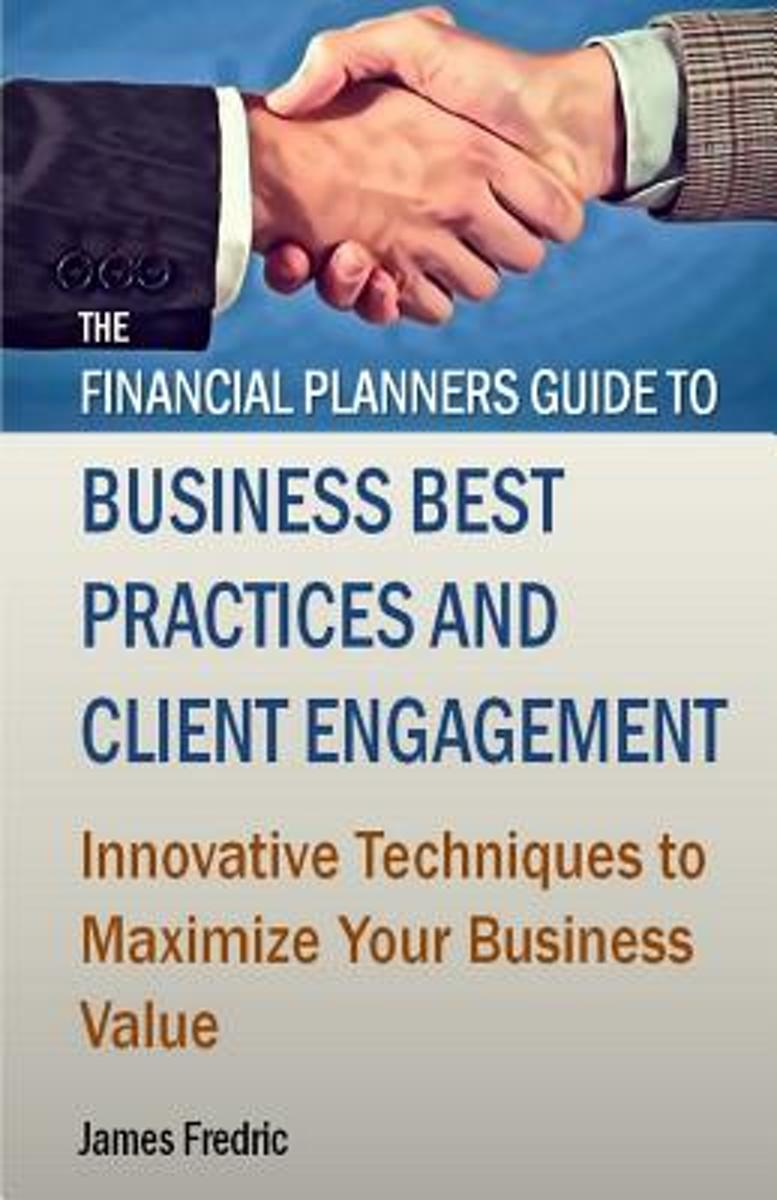 The Financial Planners Guide to Business Best Practices and Client Engagement