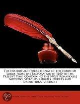 the History and Proceedings of the House of Lords from the Restoration in 1660 to the Present Time: Containing the Most Remarkable Motions, Speeches,