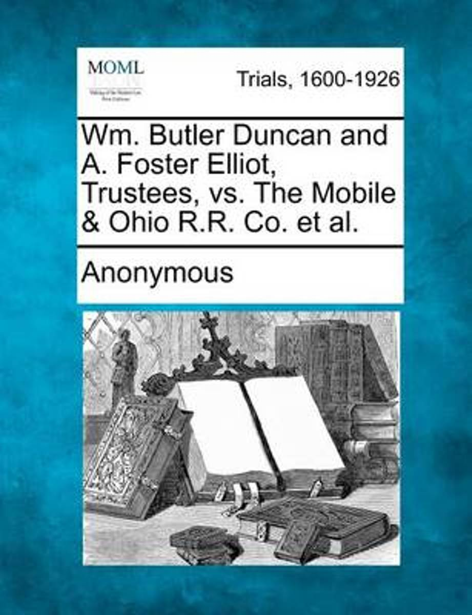 Wm. Butler Duncan and A. Foster Elliot, Trustees, vs. the Mobile & Ohio R.R. Co. et al.