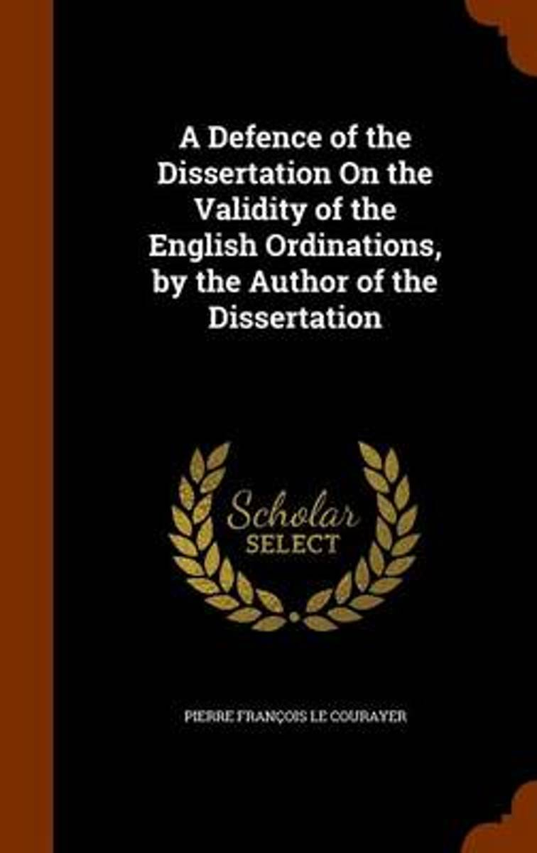 A Defence of the Dissertation on the Validity of the English Ordinations, by the Author of the Dissertation