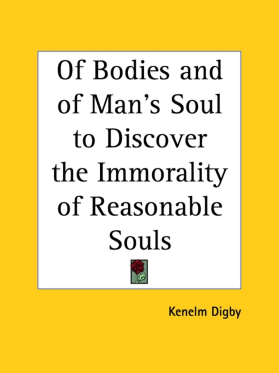 of Bodies and of Man's Soul to Discover the Immorality of Reasonable Souls (1669)