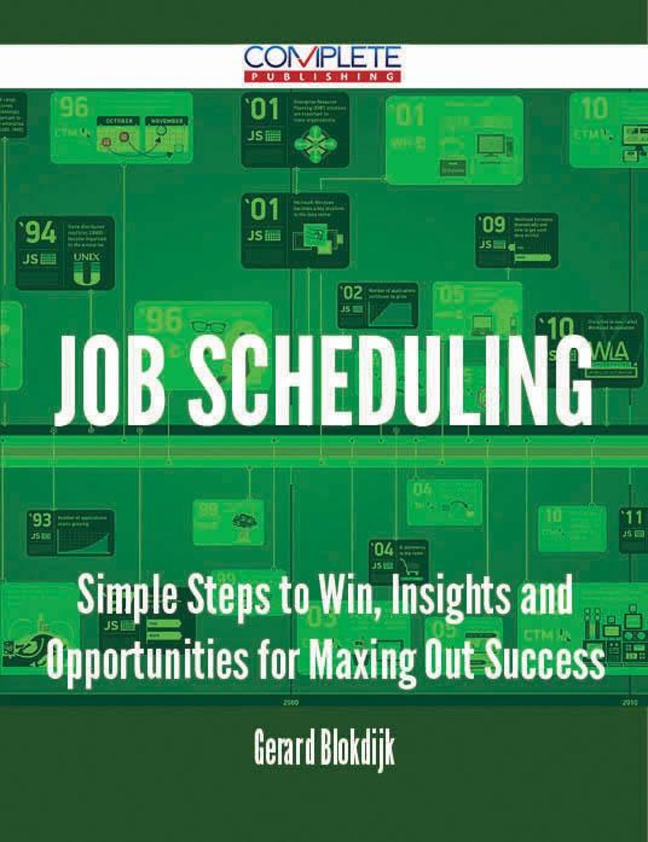 Job Scheduling - Simple Steps to Win, Insights and Opportunities for Maxing Out Success