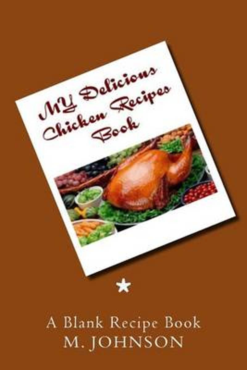 My Delicious Chicken Recipes Book
