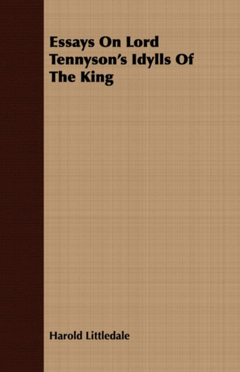 Essays On Lord Tennyson's Idylls Of The King