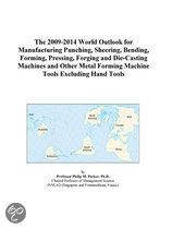 The 2009-2014 World Outlook for Manufacturing Punching, Sheering, Bending, Forming, Pressing, Forging and Die-Casting Machines and Other Metal Forming