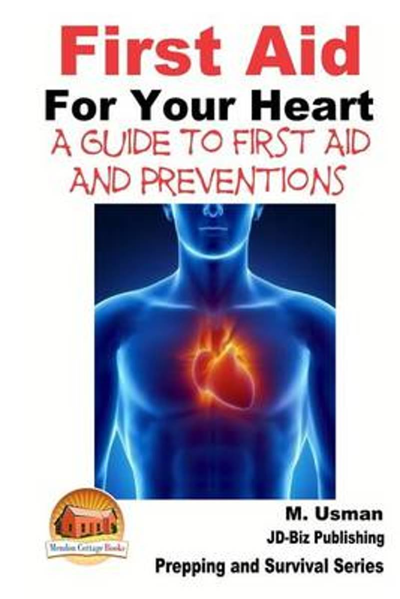 First Aid for Your Heart - A Guide to First Aid and Preventions