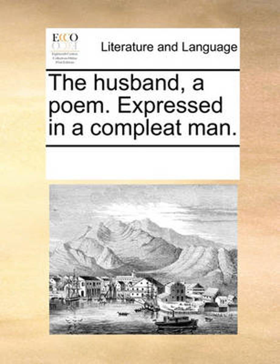 The Husband, a Poem. Expressed in a Compleat Man