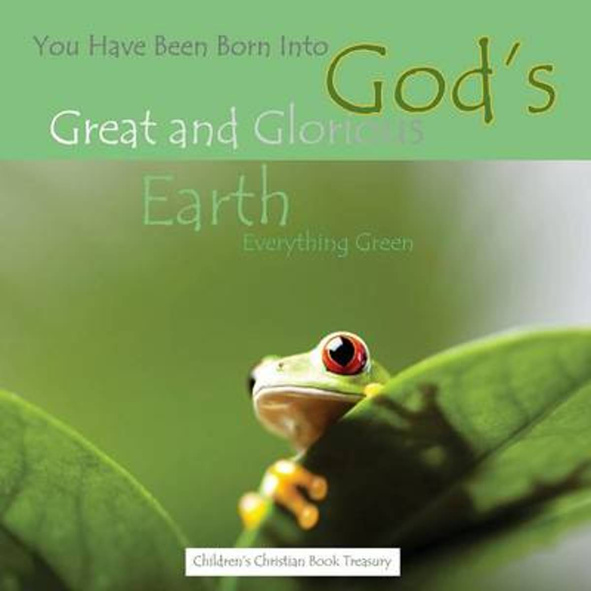 You Have Been Born Into God's Great and Glorious Earth