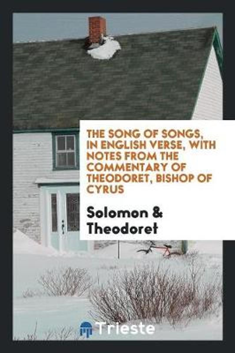 The Song of Songs, in English Verse, with Notes from the Commentary of Theodoret, Bishop of Cyrus