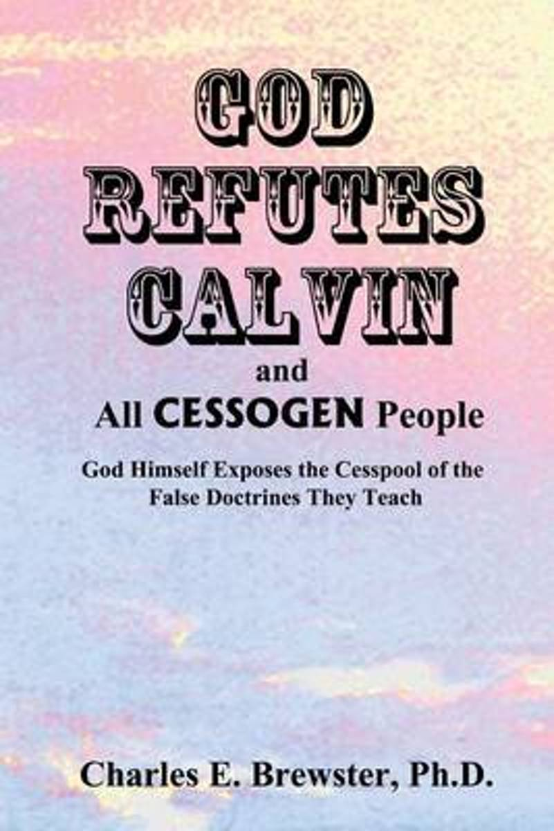 God Refutes Calvin and All Cessogen People