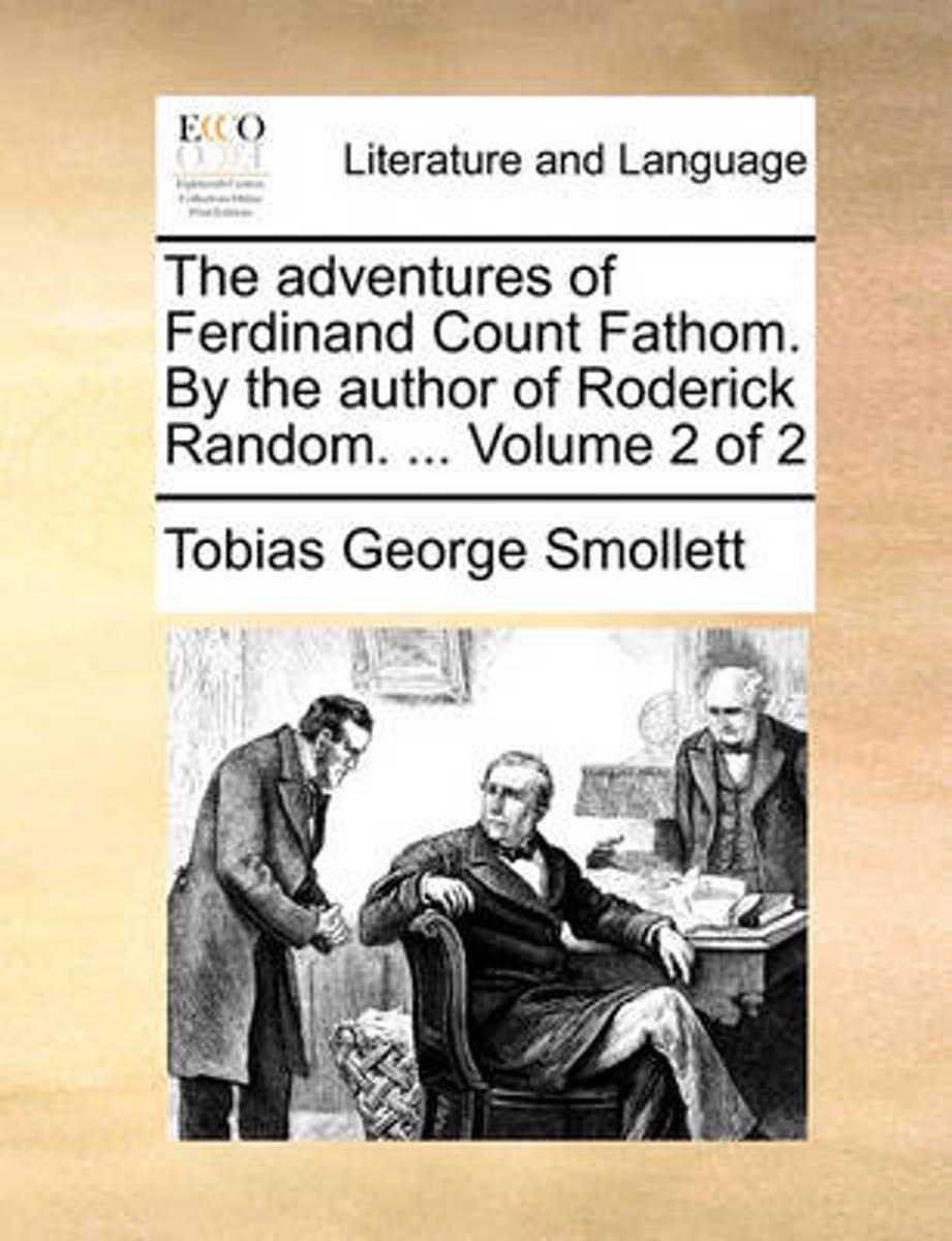 The Adventures of Ferdinand Count Fathom. by the Author of Roderick Random. ... Volume 2 of 2