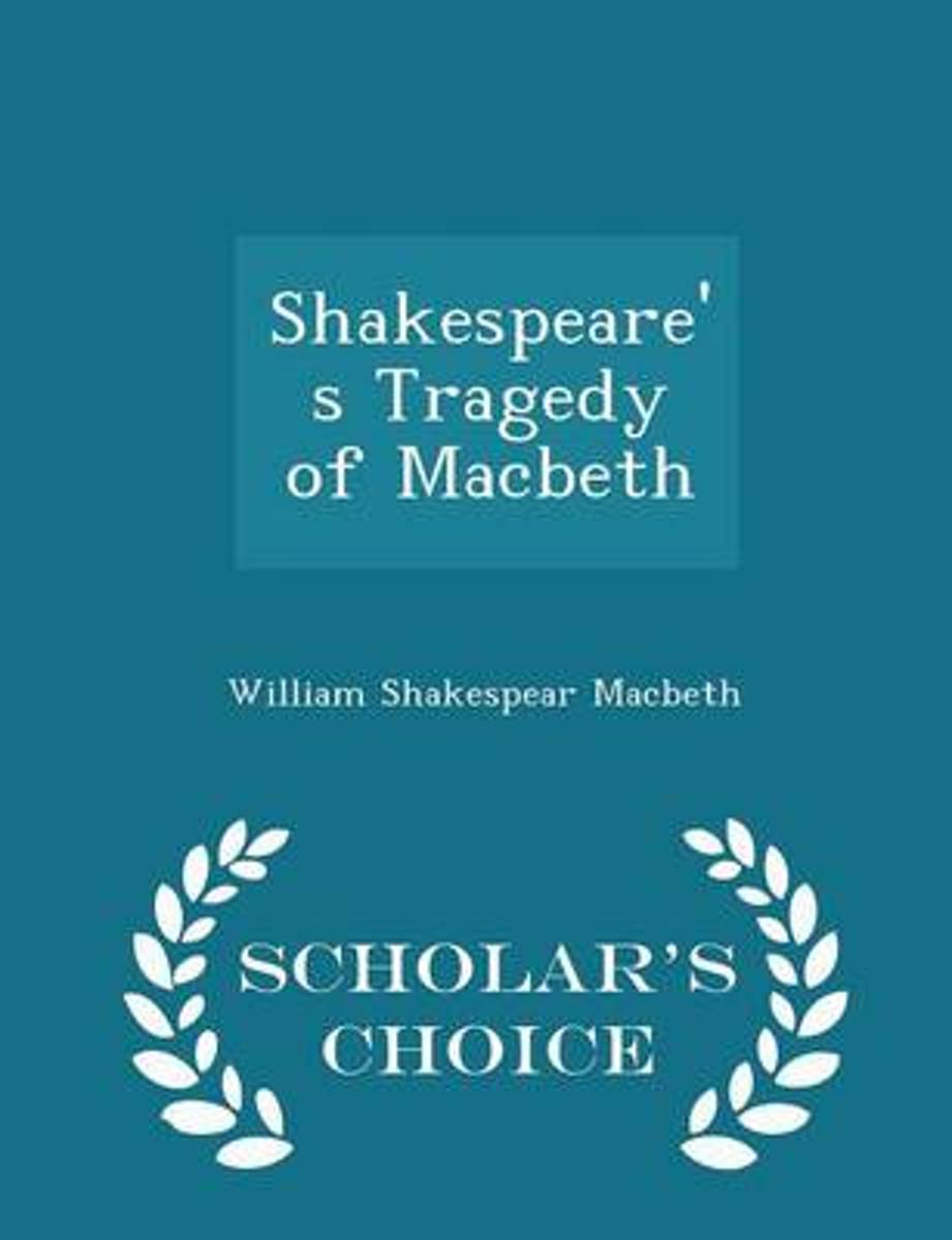 Shakespeare's Tragedy of Macbeth - Scholar's Choice Edition