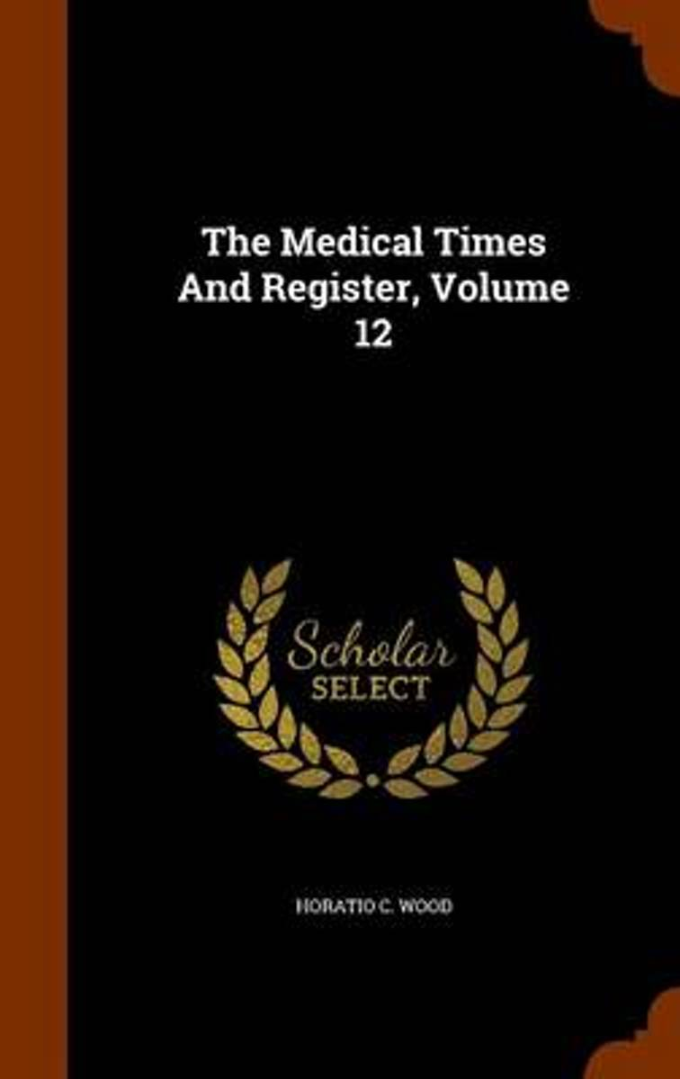 The Medical Times and Register, Volume 12