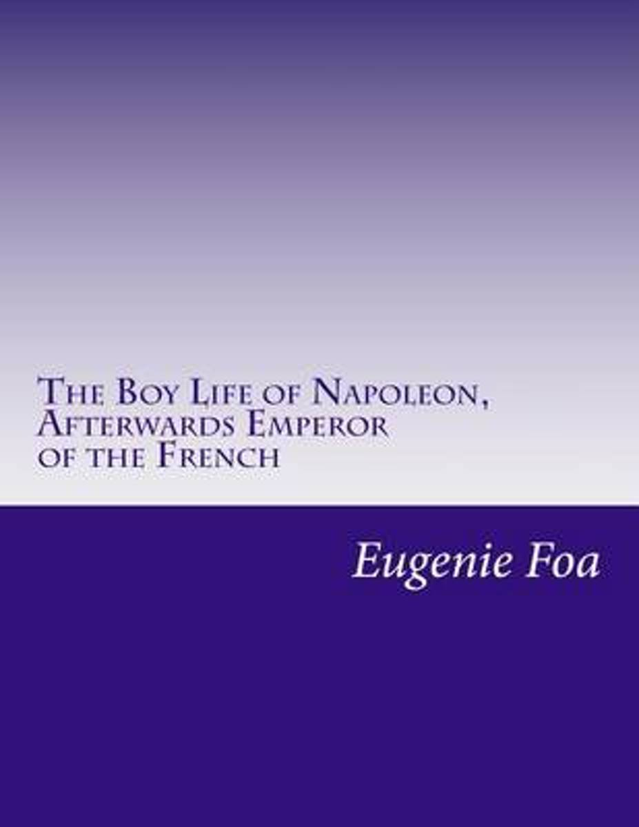 The Boy Life of Napoleon, Afterwards Emperor of the French