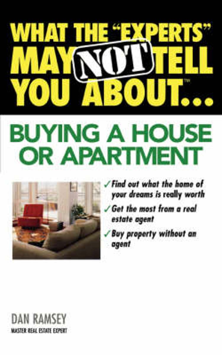 What the Experts May Not Tell You About...Buying a House or Apartment