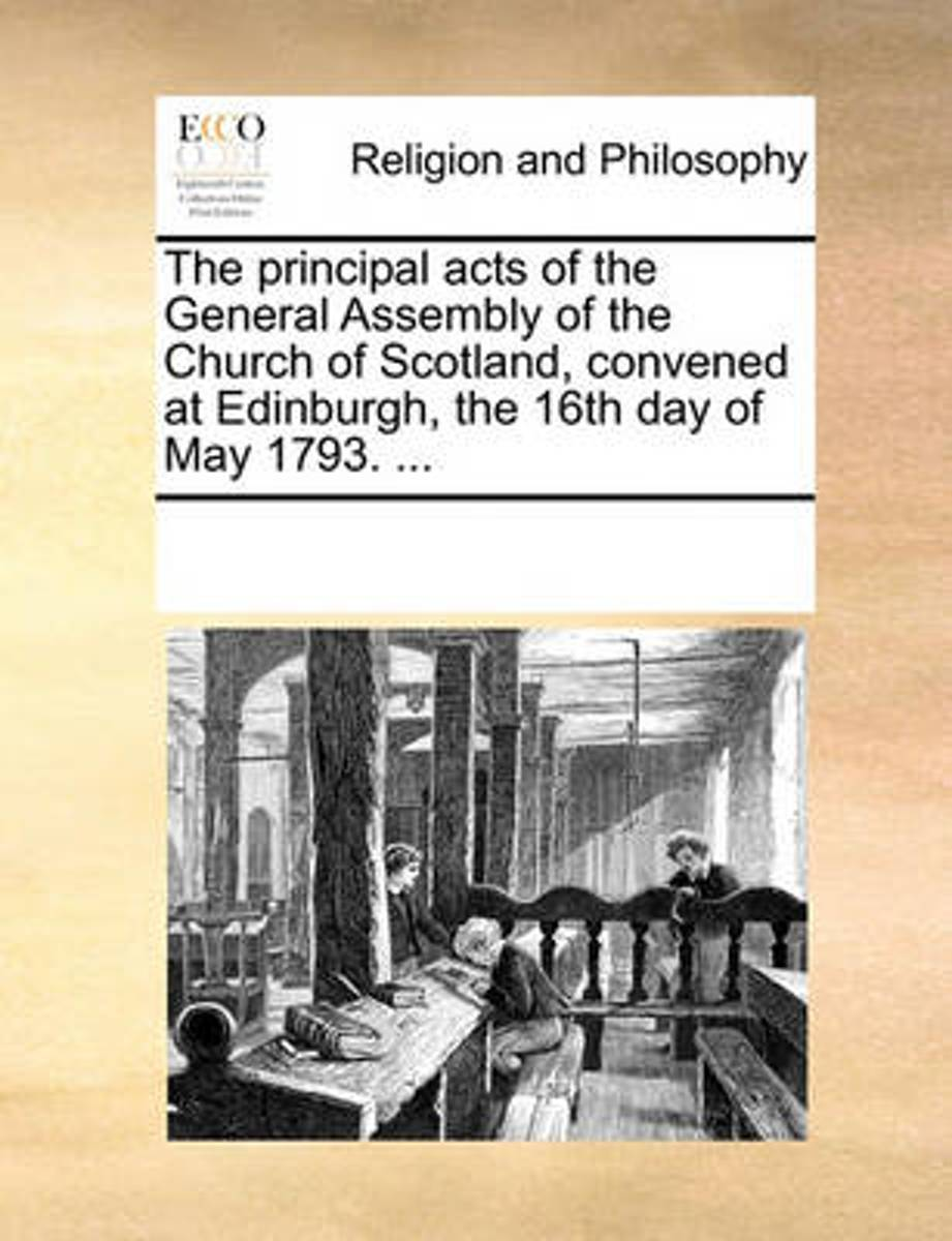 The Principal Acts of the General Assembly of the Church of Scotland, Convened at Edinburgh, the 16th Day of May 1793.