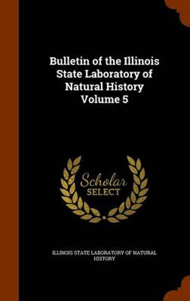 Bulletin of the Illinois State Laboratory of Natural History Volume 5